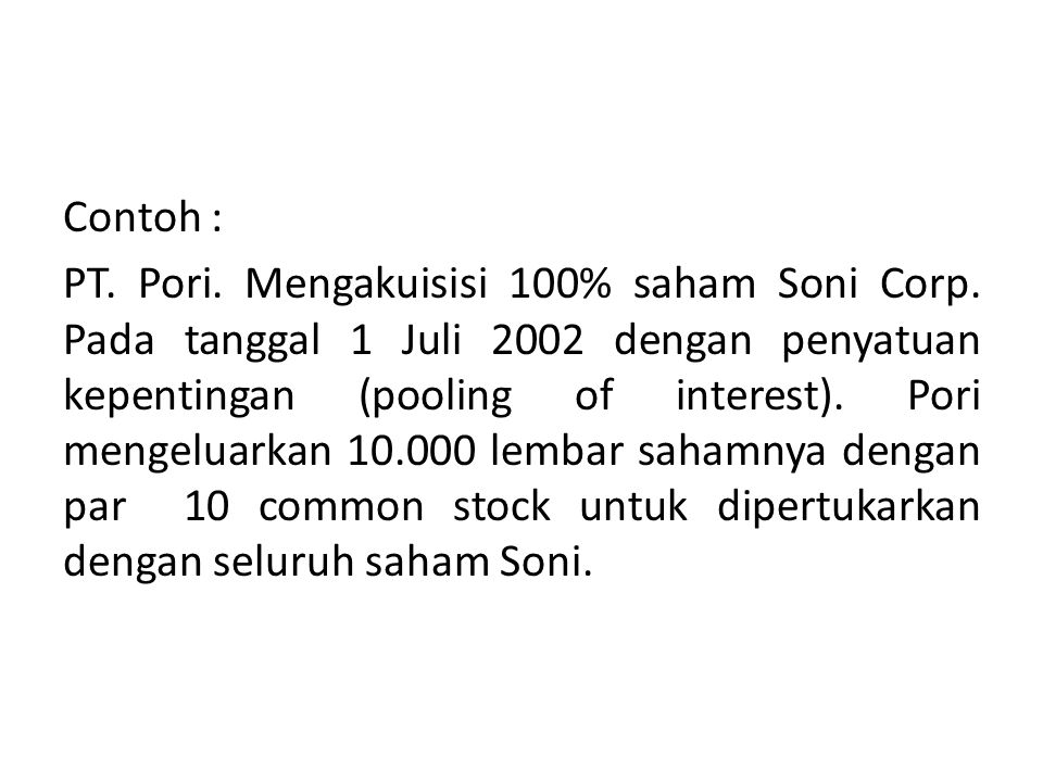 Contoh : PT. Pori. Mengakuisisi 100% saham Soni Corp
