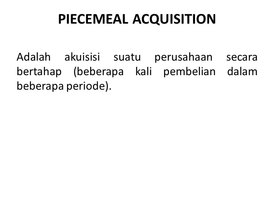 PIECEMEAL ACQUISITION