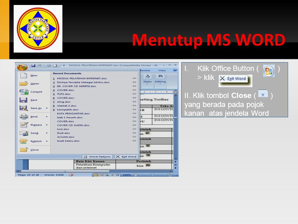 Menutup MS WORD Klik Office Button ( ) > klik