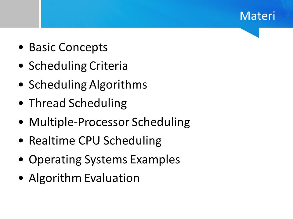 Materi Basic Concepts. Scheduling Criteria. Scheduling Algorithms. Thread Scheduling. Multiple-Processor Scheduling.