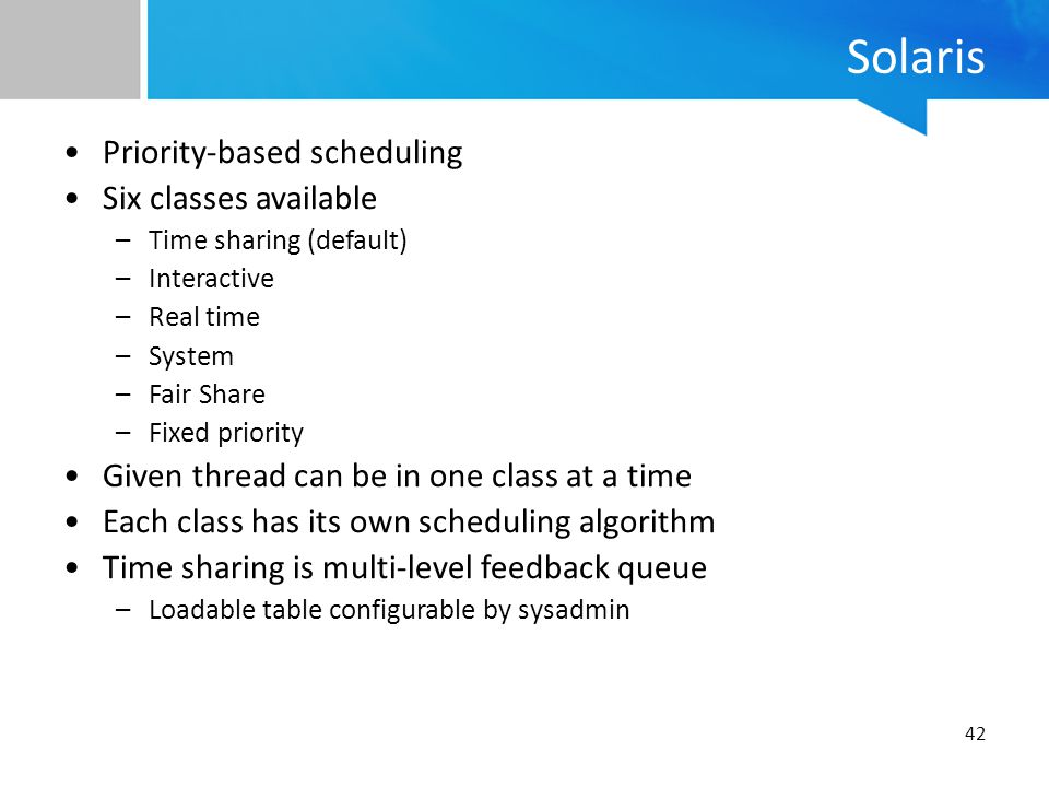 Solaris Priority-based scheduling Six classes available