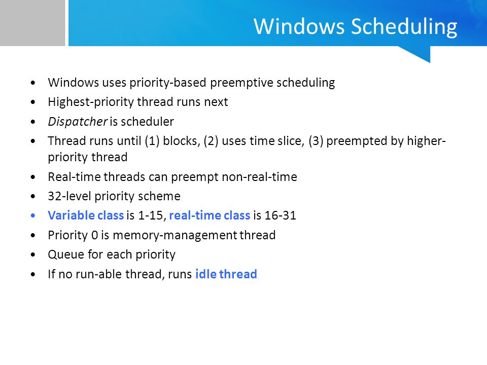 Windows Scheduling Windows uses priority-based preemptive scheduling