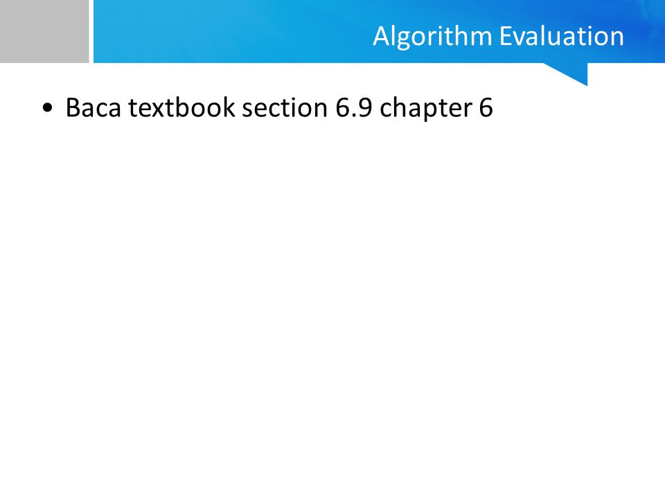Algorithm Evaluation Baca textbook section 6.9 chapter 6