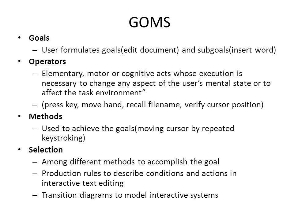 GOMS Goals. User formulates goals(edit document) and subgoals(insert word) Operators.