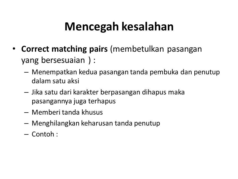 Mencegah kesalahan Correct matching pairs (membetulkan pasangan yang bersesuaian ) :