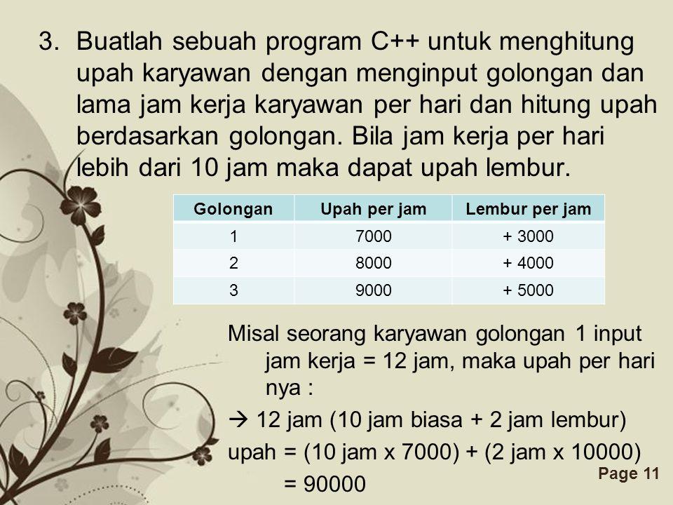 Buatlah sebuah program C++ untuk menghitung upah karyawan dengan menginput golongan dan lama jam kerja karyawan per hari dan hitung upah berdasarkan golongan. Bila jam kerja per hari lebih dari 10 jam maka dapat upah lembur.