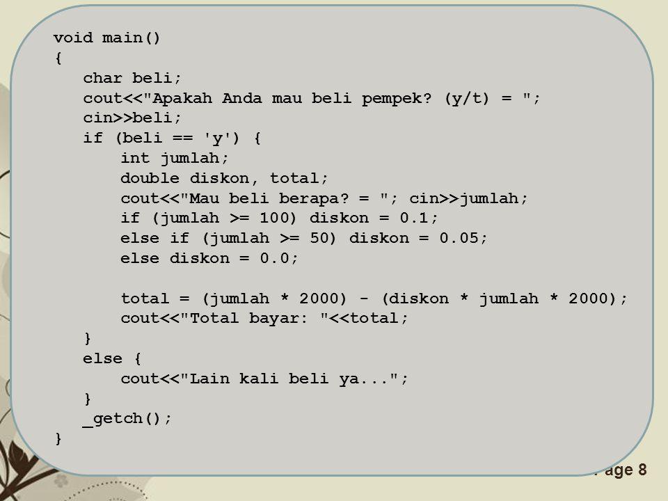 void main() { char beli; cout<< Apakah Anda mau beli pempek (y/t) = ; cin>>beli; if (beli == y ) {
