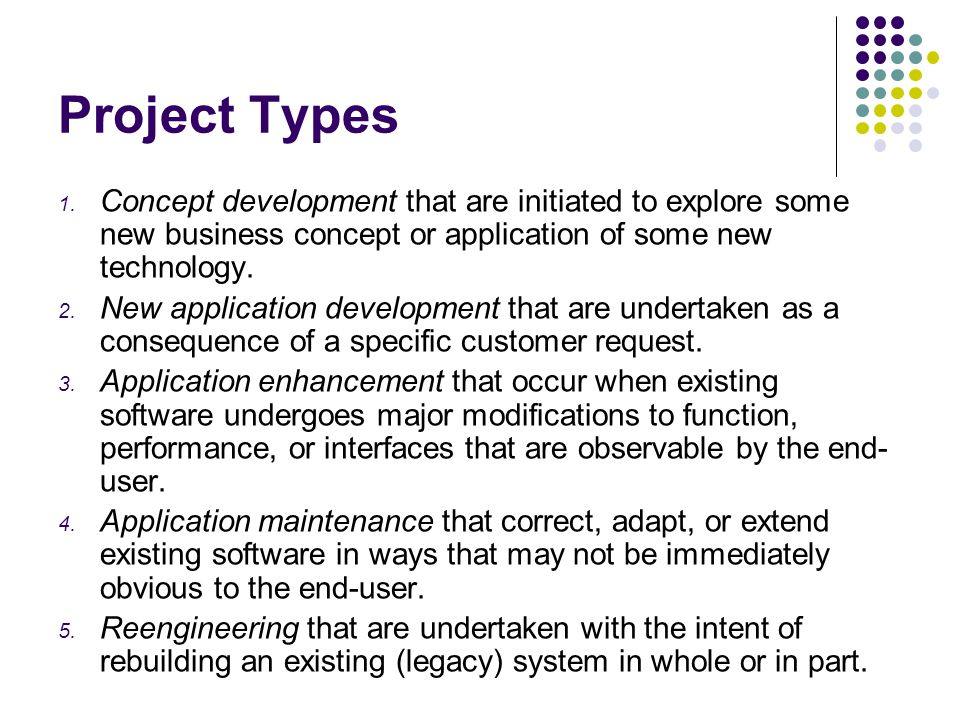 Project Types Concept development that are initiated to explore some new business concept or application of some new technology.