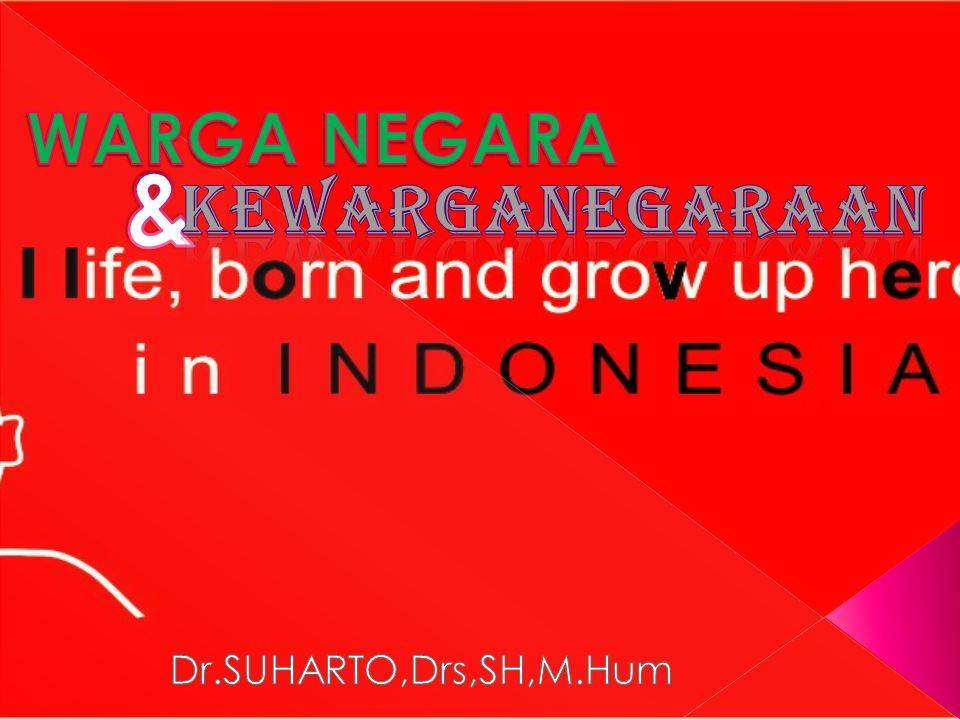 WARGA NEGARA & KEWARGANEGARAAN Dr.SUHARTO,Drs,SH,M.Hum