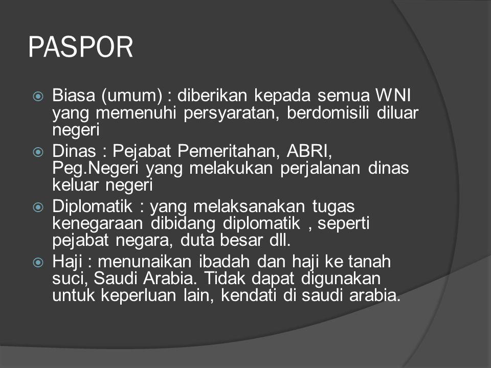PASPOR Biasa (umum) : diberikan kepada semua WNI yang memenuhi persyaratan, berdomisili diluar negeri.