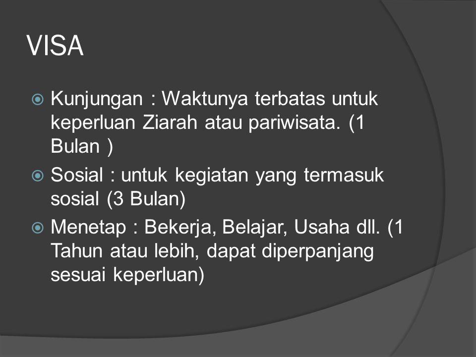 VISA Kunjungan : Waktunya terbatas untuk keperluan Ziarah atau pariwisata. (1 Bulan ) Sosial : untuk kegiatan yang termasuk sosial (3 Bulan)