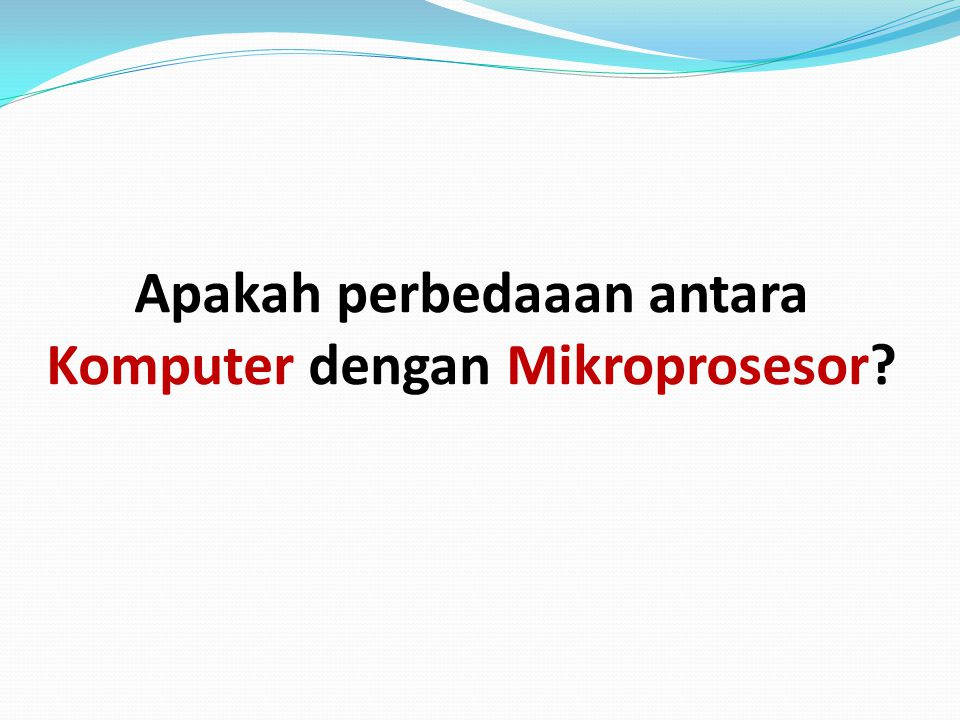 Apakah perbedaaan antara Komputer dengan Mikroprosesor