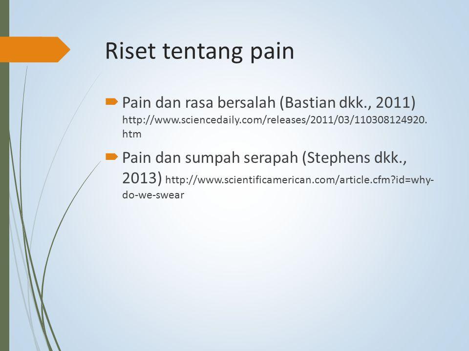Riset tentang pain Pain dan rasa bersalah (Bastian dkk., 2011) http://www.sciencedaily.com/releases/2011/03/110308124920. htm.