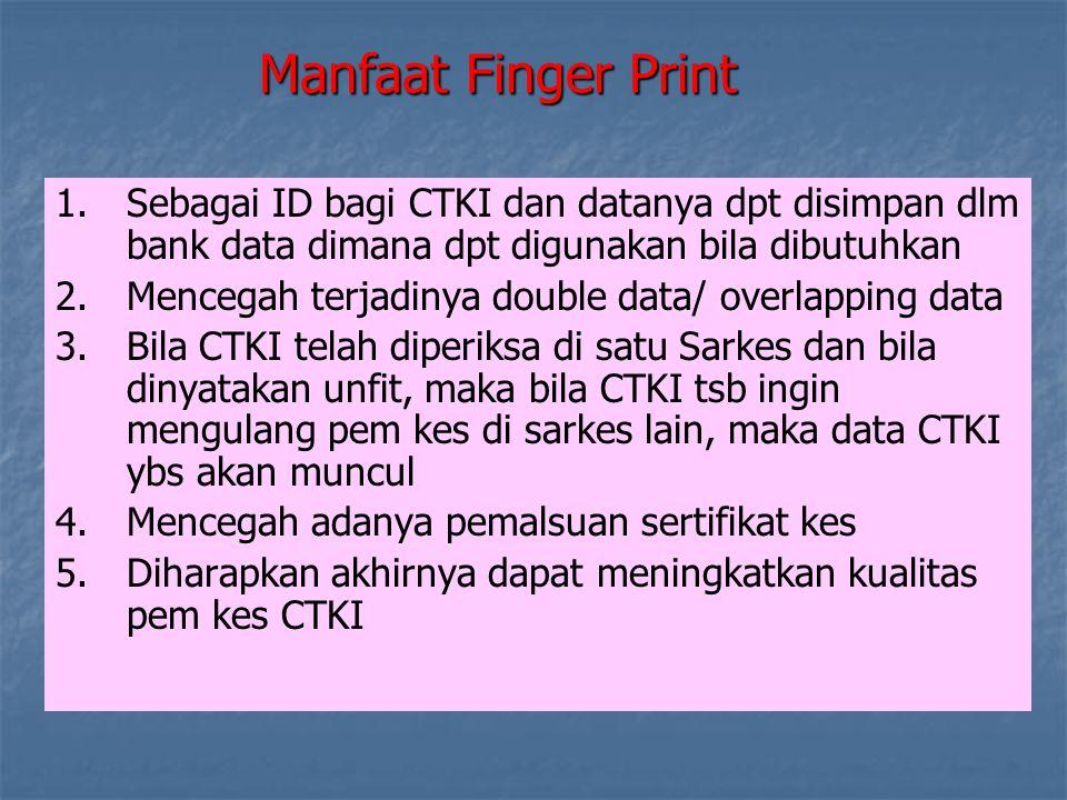 Manfaat Finger Print Sebagai ID bagi CTKI dan datanya dpt disimpan dlm bank data dimana dpt digunakan bila dibutuhkan.