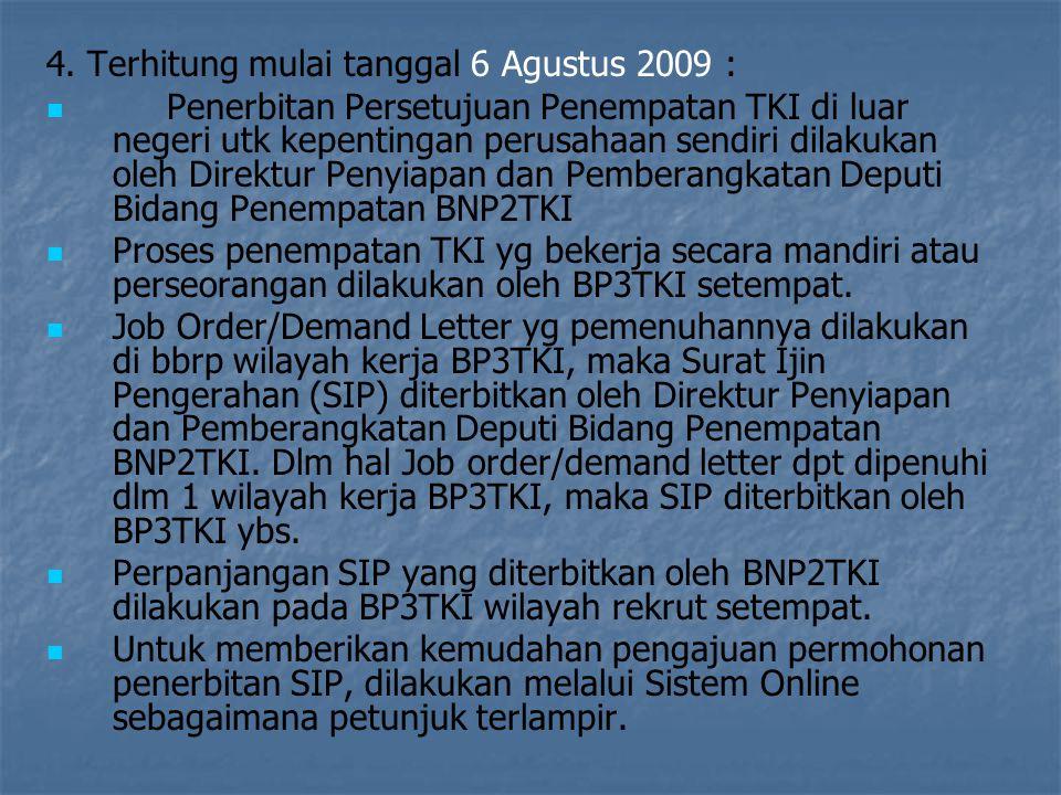 4. Terhitung mulai tanggal 6 Agustus 2009 :