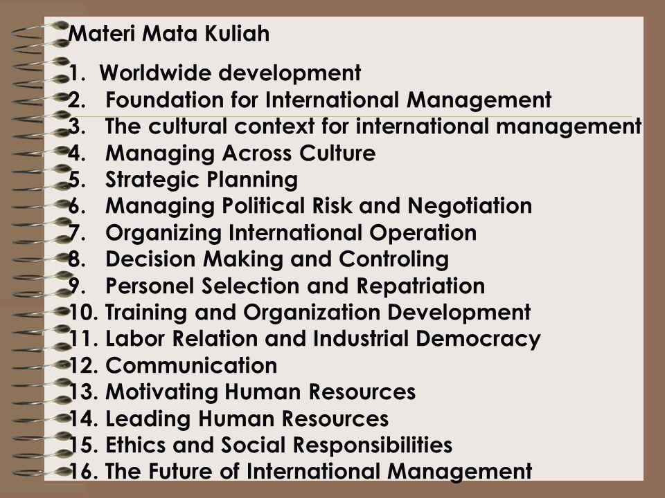 Materi Mata Kuliah 1. Worldwide development. 2. Foundation for International Management. 3. The cultural context for international management.