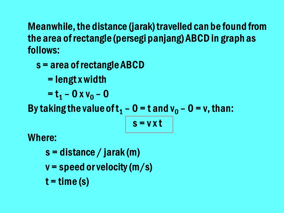 Meanwhile, the distance (jarak) travelled can be found from the area of rectangle (persegi panjang) ABCD in graph as follows: