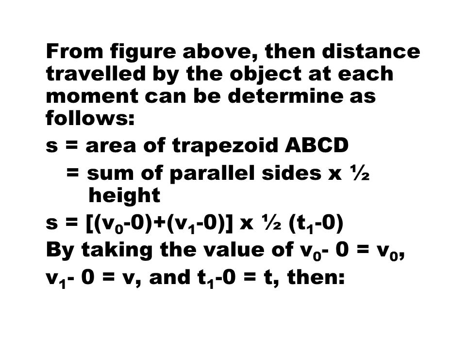 From figure above, then distance travelled by the object at each moment can be determine as follows: