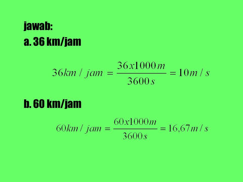 jawab: a. 36 km/jam b. 60 km/jam