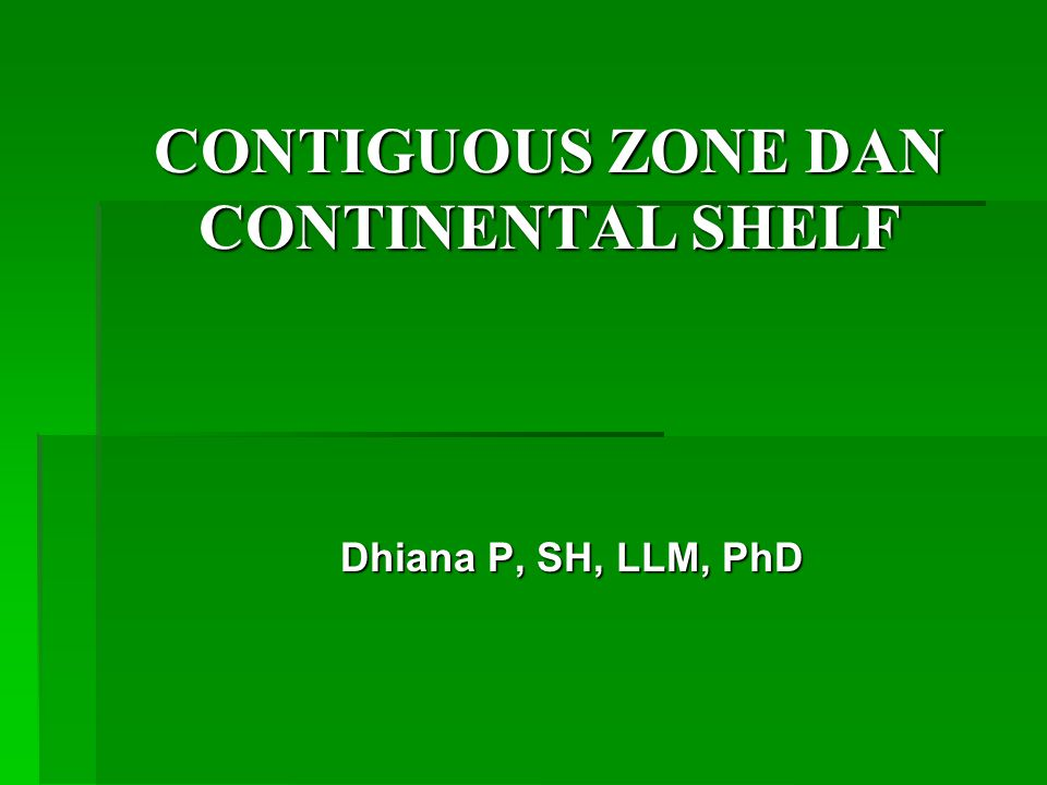 CONTIGUOUS ZONE DAN CONTINENTAL SHELF