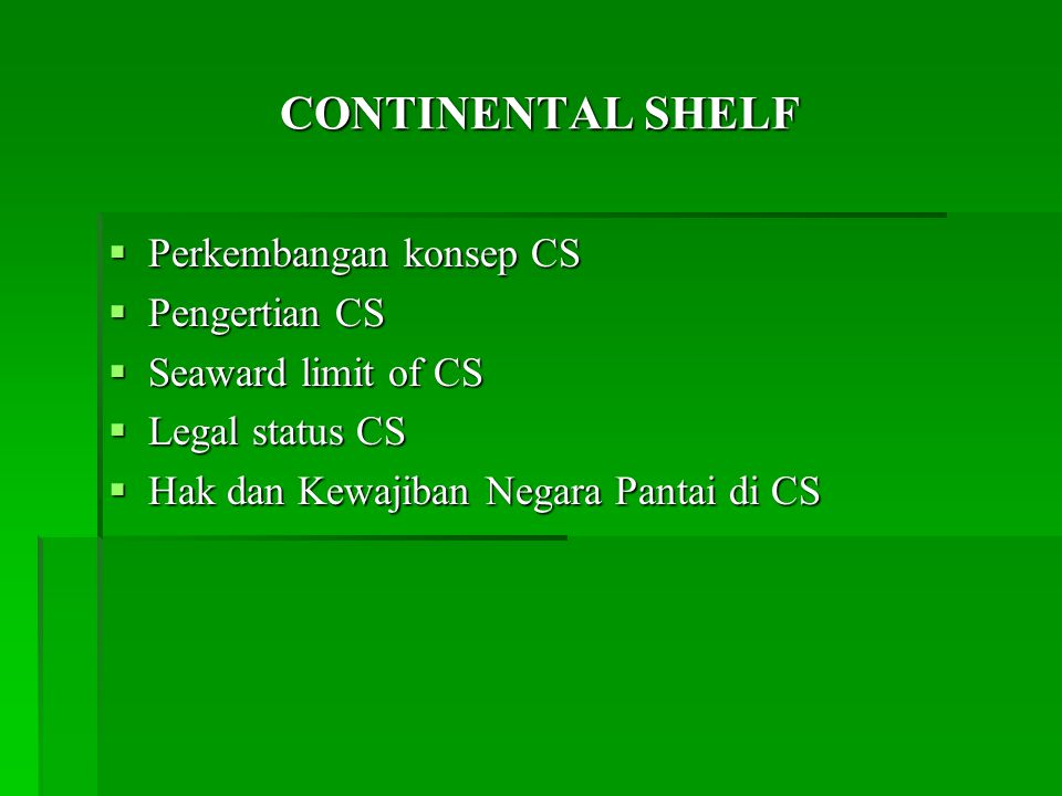 CONTINENTAL SHELF Perkembangan konsep CS Pengertian CS