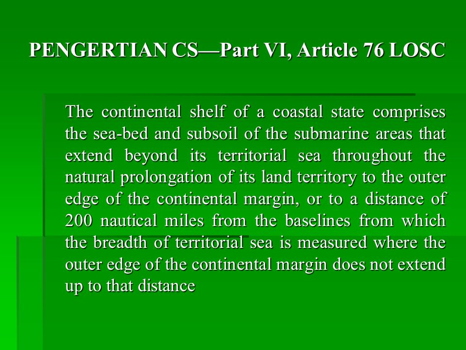PENGERTIAN CS—Part VI, Article 76 LOSC