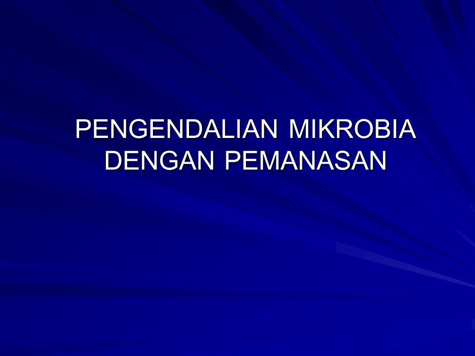 PENGENDALIAN MIKROBIA DENGAN PEMANASAN