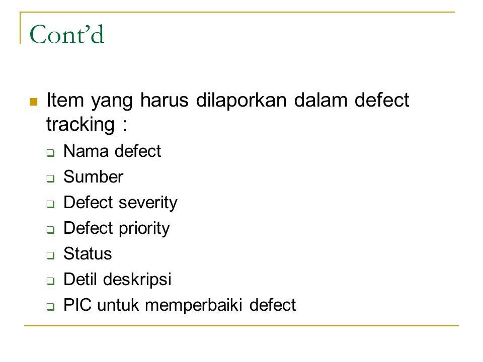 Cont'd Item yang harus dilaporkan dalam defect tracking : Nama defect