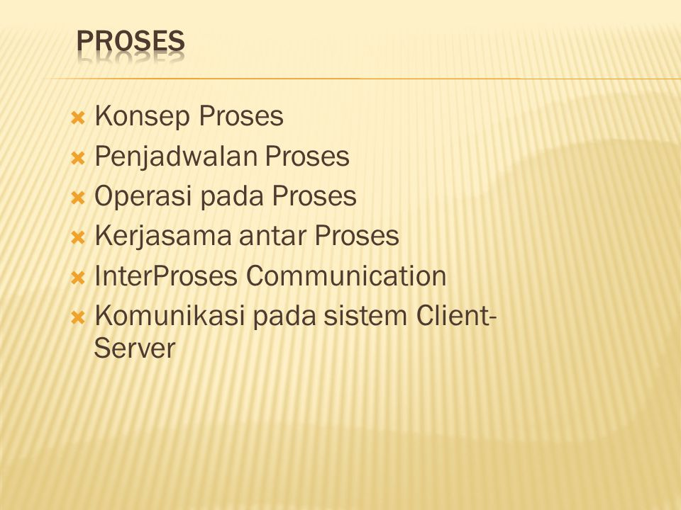 Proses Konsep Proses. Penjadwalan Proses. Operasi pada Proses. Kerjasama antar Proses. InterProses Communication.