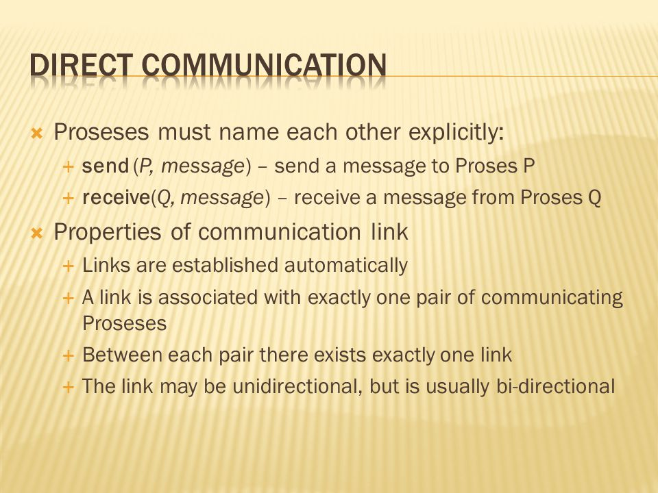 Direct Communication Proseses must name each other explicitly: