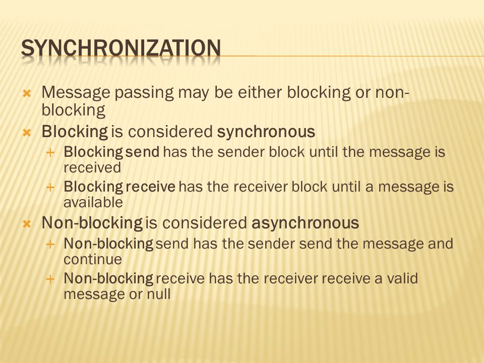 Synchronization Message passing may be either blocking or non-blocking