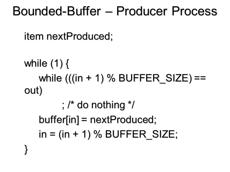 Bounded-Buffer – Producer Process