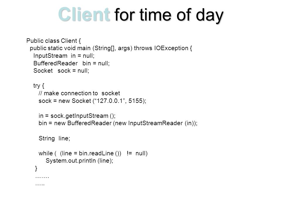 Client for time of day Public class Client {