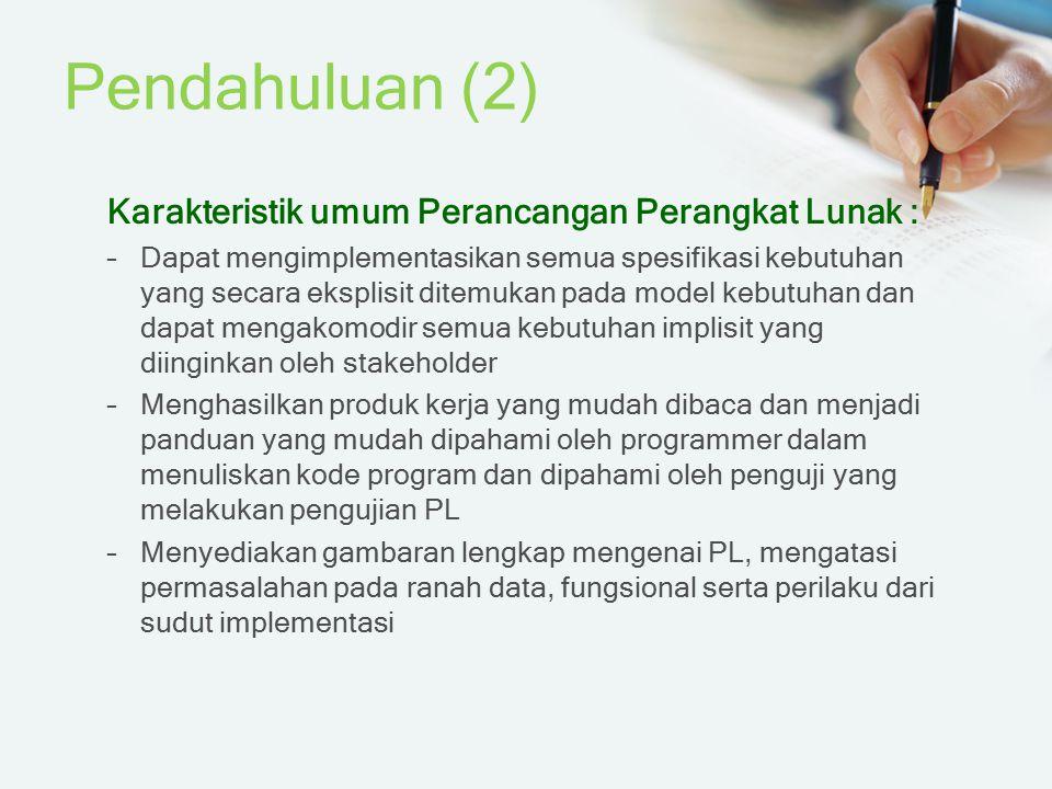 Pendahuluan (2) Karakteristik umum Perancangan Perangkat Lunak :