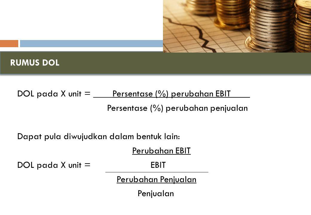 RUMUS DOL DOL pada X unit = ____Persentase (%) perubahan EBIT____. Persentase (%) perubahan penjualan.