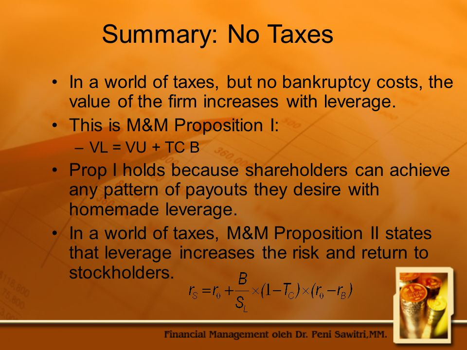 Summary: No Taxes In a world of taxes, but no bankruptcy costs, the value of the firm increases with leverage.