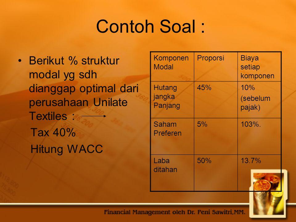 Contoh Soal : Berikut % struktur modal yg sdh dianggap optimal dari perusahaan Unilate Textiles : Tax 40%