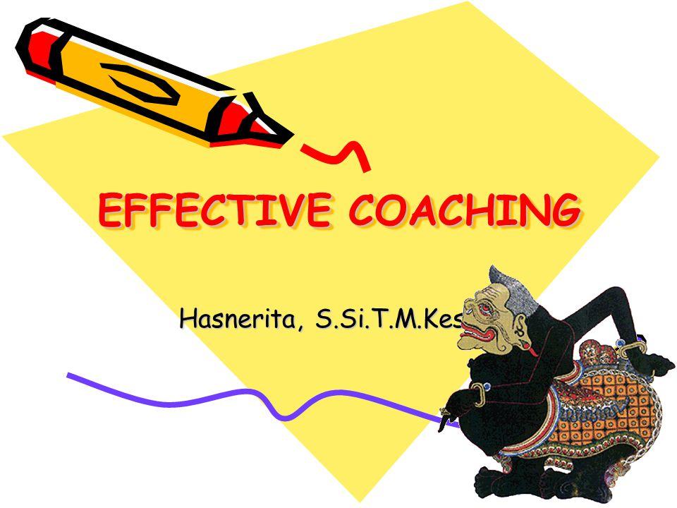 EFFECTIVE COACHING Hasnerita, S.Si.T.M.Kes