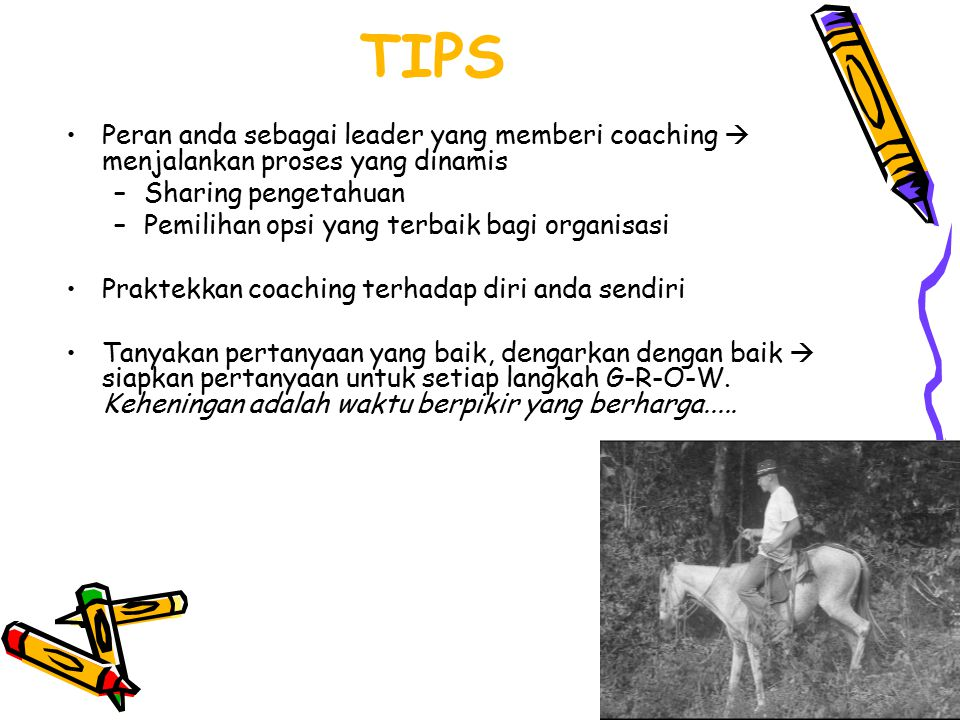 TIPS Peran anda sebagai leader yang memberi coaching  menjalankan proses yang dinamis. Sharing pengetahuan.