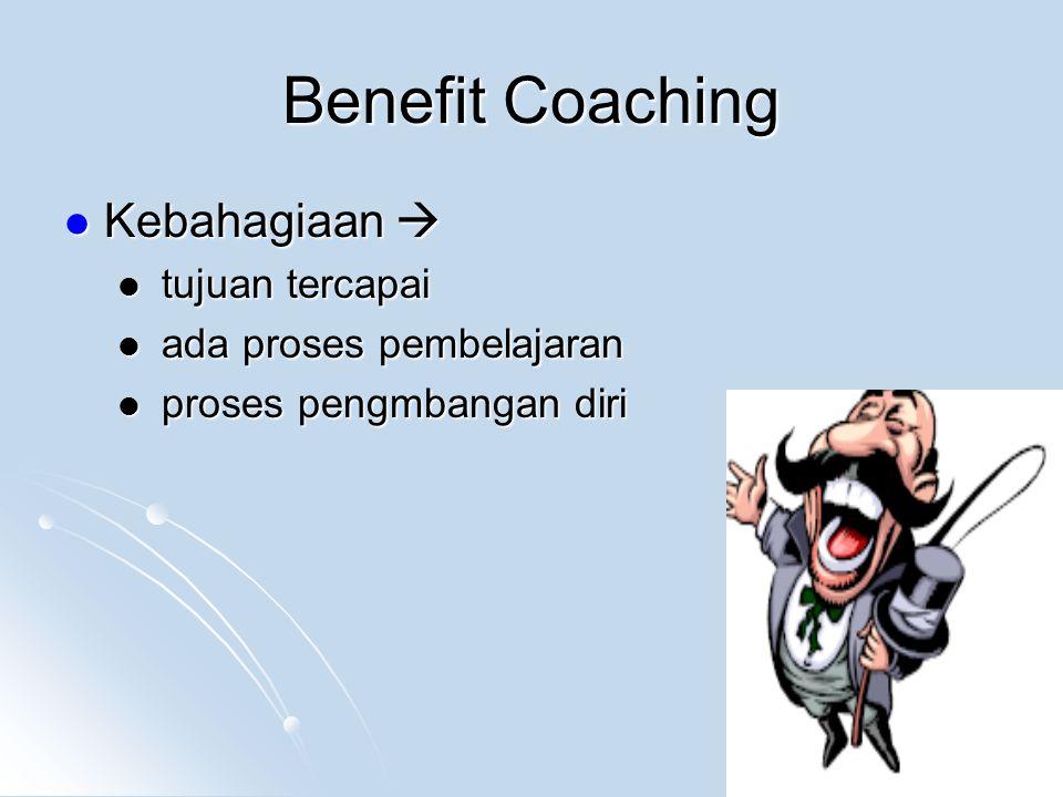 Benefit Coaching Kebahagiaan  tujuan tercapai ada proses pembelajaran