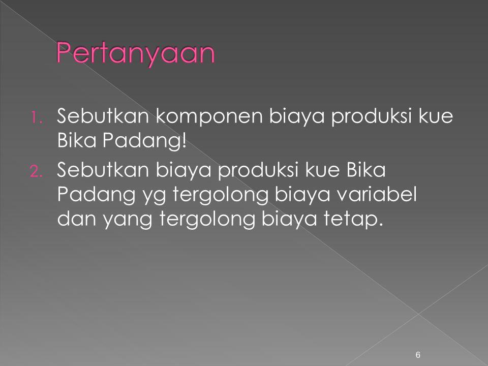 Pertanyaan Sebutkan komponen biaya produksi kue Bika Padang!