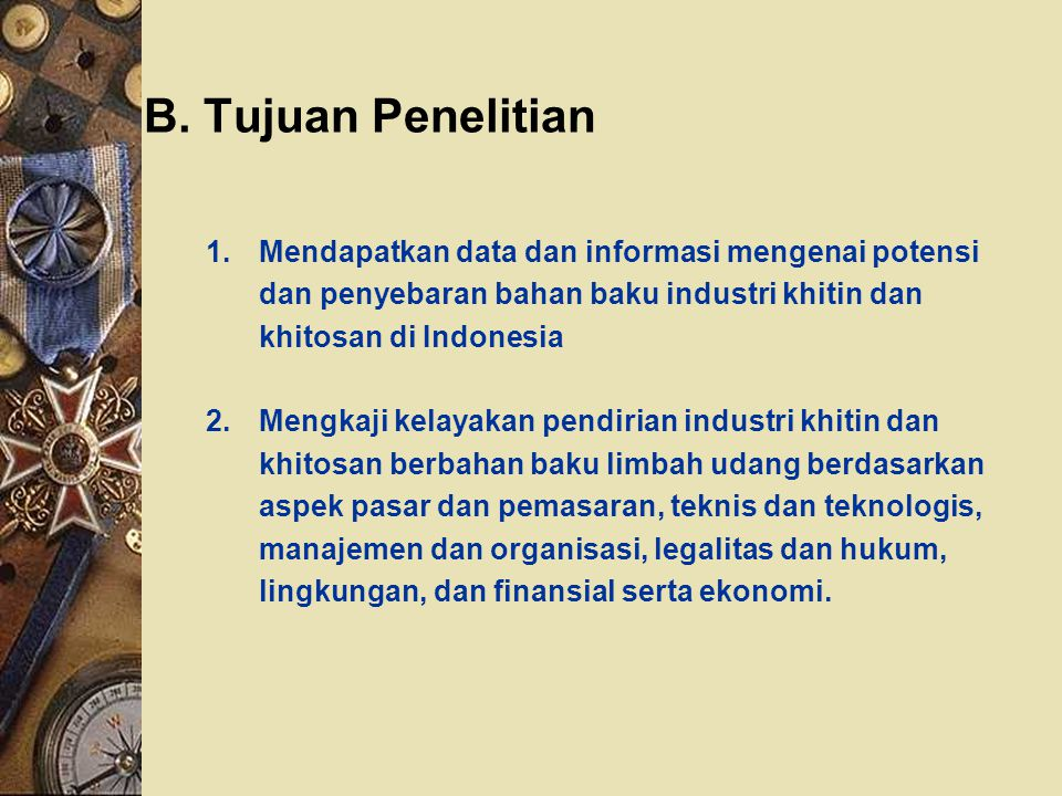 B. Tujuan Penelitian Mendapatkan data dan informasi mengenai potensi dan penyebaran bahan baku industri khitin dan khitosan di Indonesia.