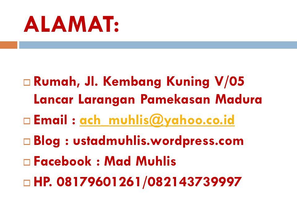 ALAMAT: Rumah, Jl. Kembang Kuning V/05 Lancar Larangan Pamekasan Madura. Email : ach_muhlis@yahoo.co.id.