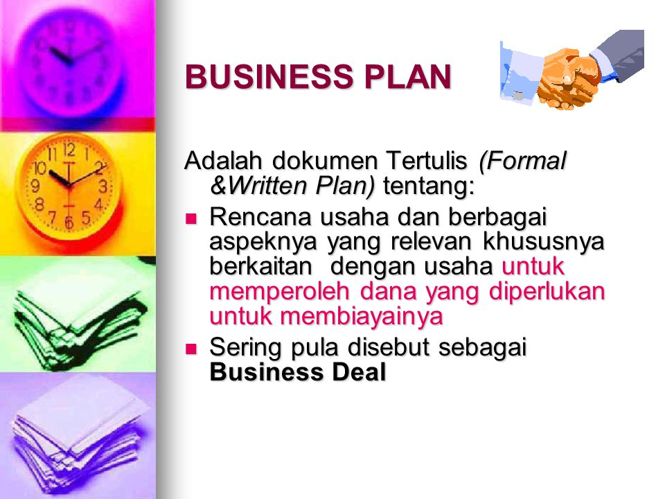 BUSINESS PLAN Adalah dokumen Tertulis (Formal &Written Plan) tentang: