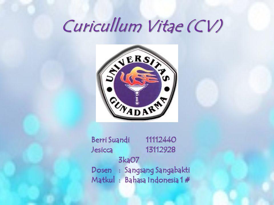 Curicullum Vitae (CV) Berri Suandi 11112440 Jesicca 13112928 3ka07