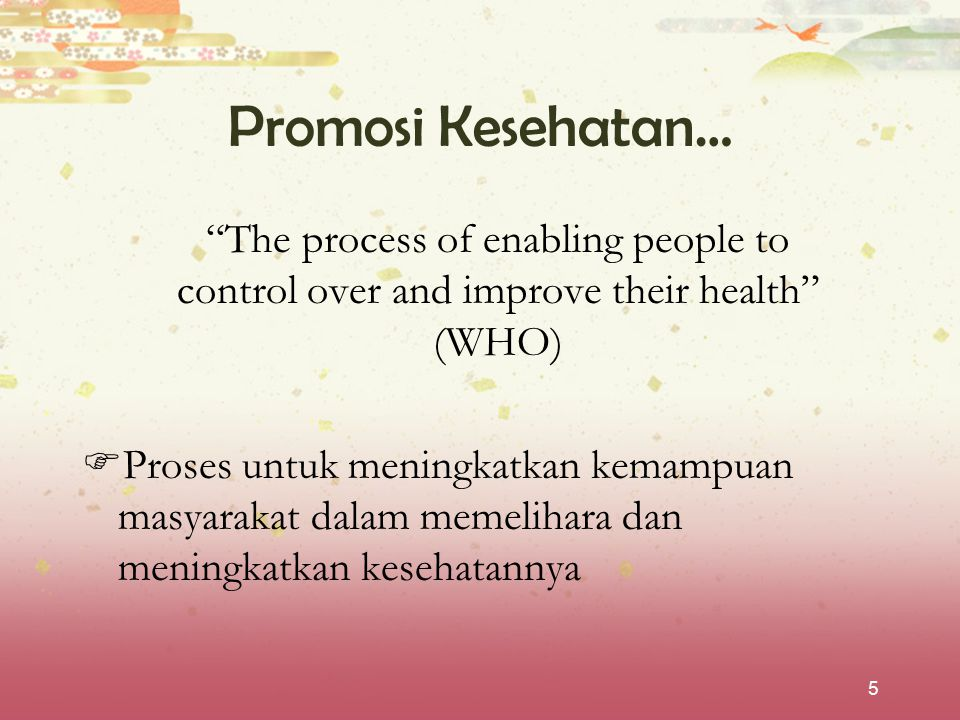 Promosi Kesehatan… The process of enabling people to control over and improve their health (WHO)