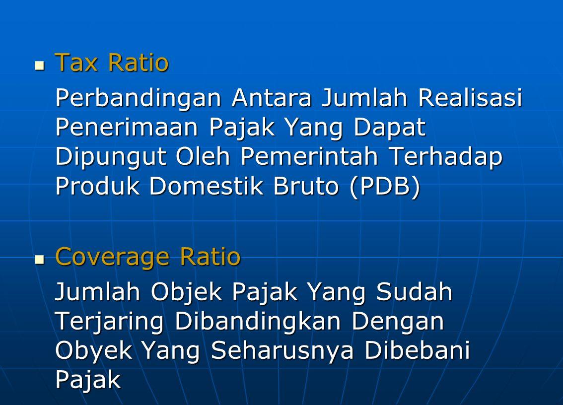 Tax Ratio Perbandingan Antara Jumlah Realisasi Penerimaan Pajak Yang Dapat Dipungut Oleh Pemerintah Terhadap Produk Domestik Bruto (PDB)