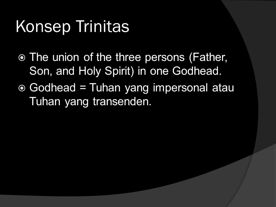 Konsep Trinitas The union of the three persons (Father, Son, and Holy Spirit) in one Godhead.
