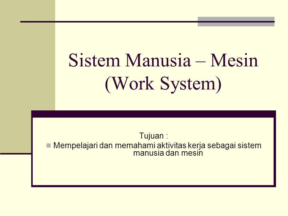 Sistem Manusia – Mesin (Work System)