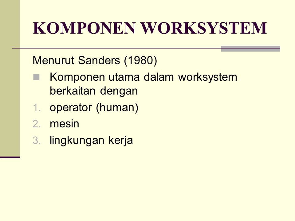 KOMPONEN WORKSYSTEM Menurut Sanders (1980)